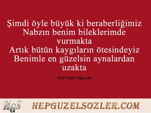 Umit-Yasar-Oguzcan-Soz-2 - Şimdi öyle büyük ki beraberliğimiz  Nabzın benim bileklerimde...